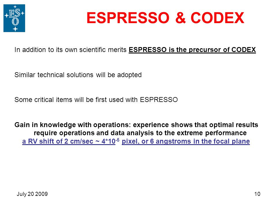 ESPRESSO & CODEX In addition to its own scientific merits ESPRESSO is the precursor of CODEX. Similar technical solutions will be adopted.