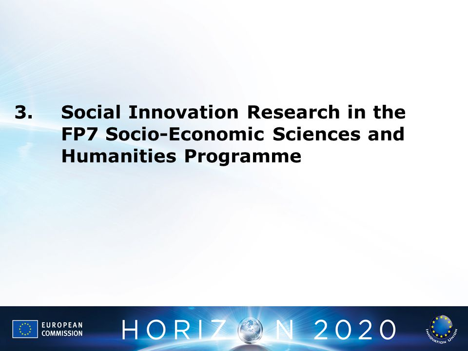 3. Social Innovation Research in the. FP7 Socio-Economic Sciences and