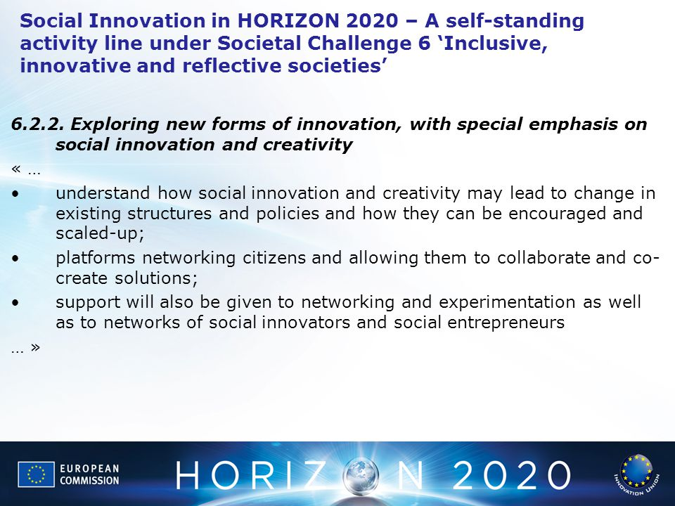 Social Innovation in HORIZON 2020 – A self-standing activity line under Societal Challenge 6 'Inclusive, innovative and reflective societies'