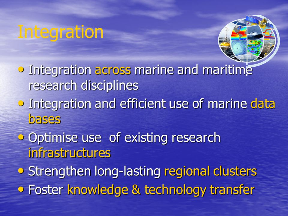 Integration Integration across marine and maritime research disciplines. Integration and efficient use of marine data bases.