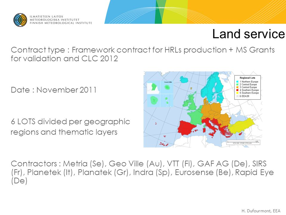 Land service Contract type : Framework contract for HRLs production + MS Grants for validation and CLC 2012.