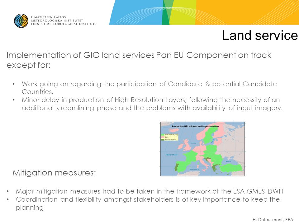 Land service Implementation of GIO land services Pan EU Component on track except for: