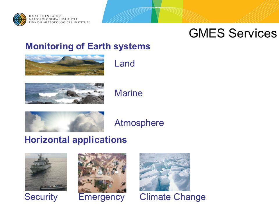GMES Services Monitoring of Earth systems Land Marine Atmosphere