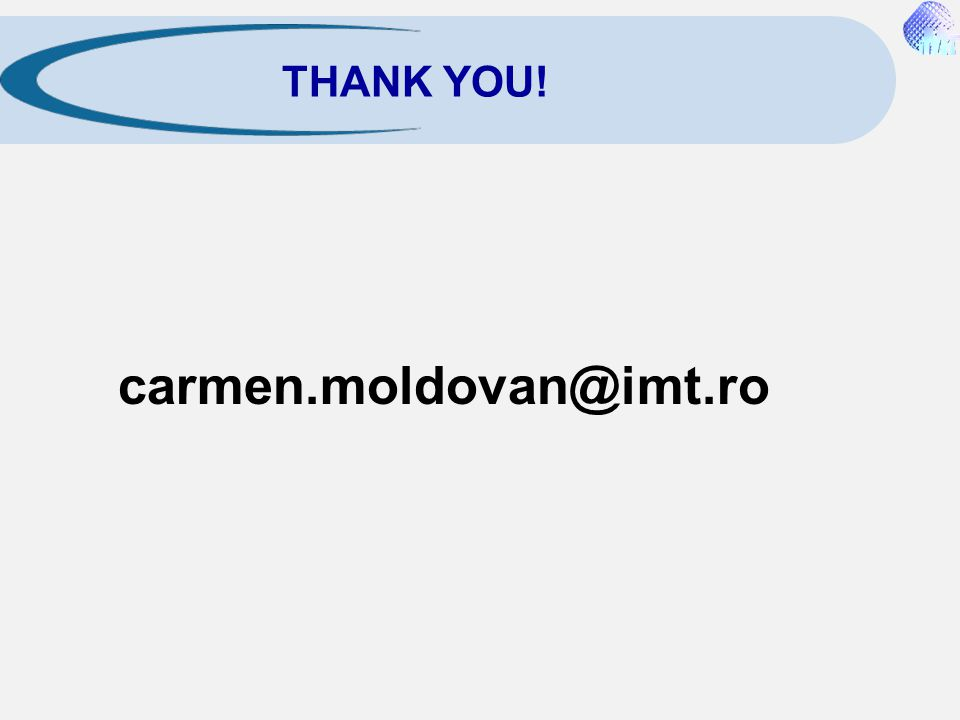 THANK YOU! carmen.moldovan@imt.ro