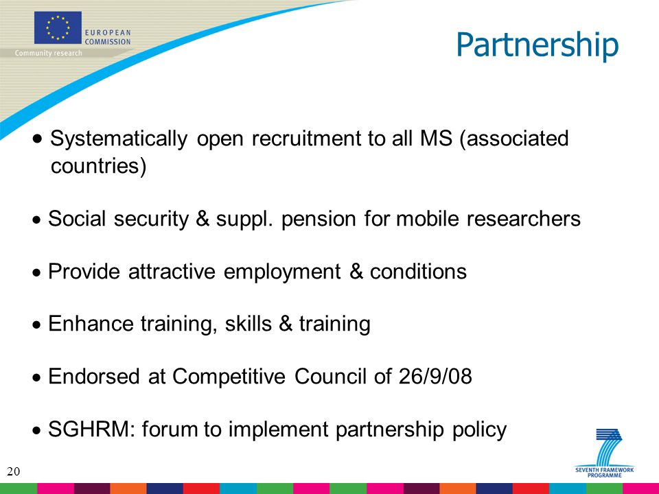 Partnership Systematically open recruitment to all MS (associated countries) Social security & suppl. pension for mobile researchers.