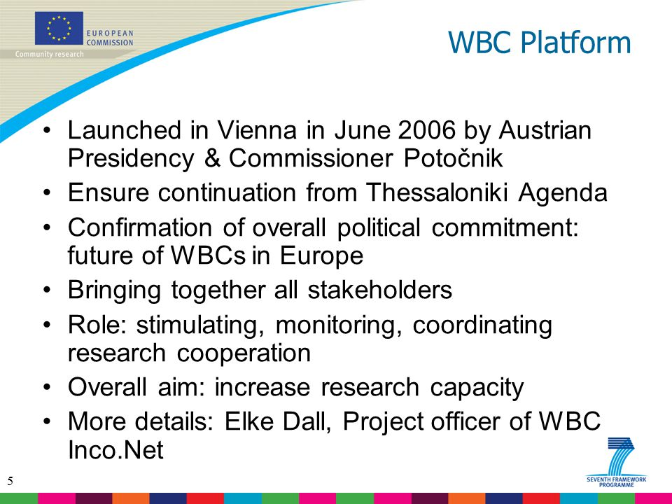 WBC Platform Launched in Vienna in June 2006 by Austrian Presidency & Commissioner Potočnik. Ensure continuation from Thessaloniki Agenda.