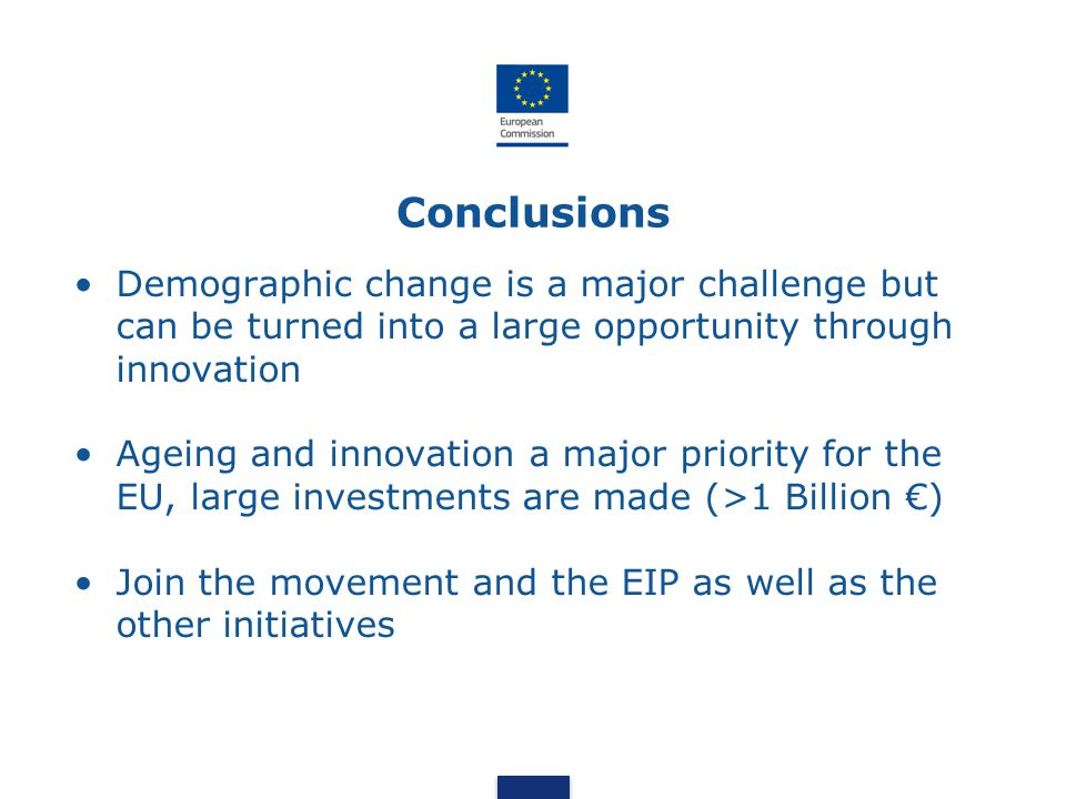 Conclusions Demographic change is a major challenge but can be turned into a large opportunity through innovation.