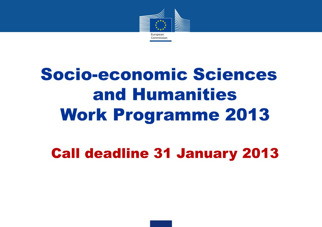 Socio-economic Sciences and Humanities Work Programme 2013 Call deadline 31 January 2013