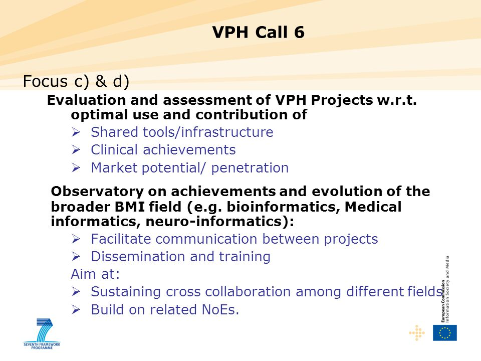VPH Call 6 Focus c) & d) Evaluation and assessment of VPH Projects w.r.t. optimal use and contribution of.