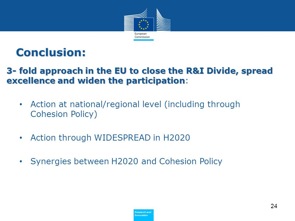 Conclusion: 3- fold approach in the EU to close the R&I Divide, spread excellence and widen the participation: