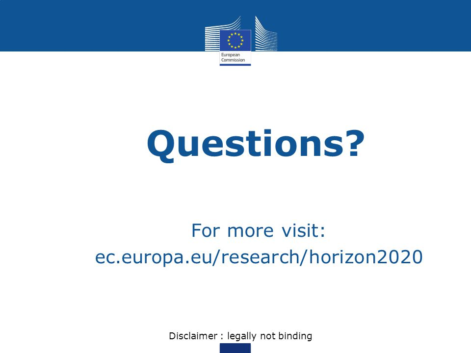 Questions For more visit: ec.europa.eu/research/horizon2020