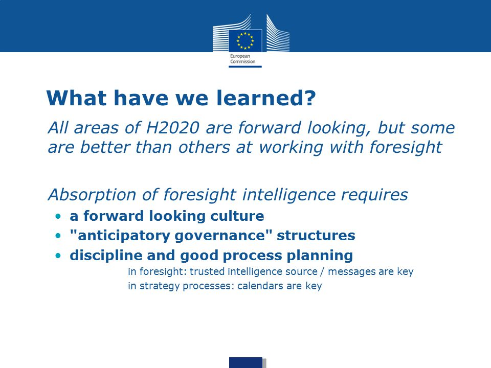 What have we learned All areas of H2020 are forward looking, but some are better than others at working with foresight.