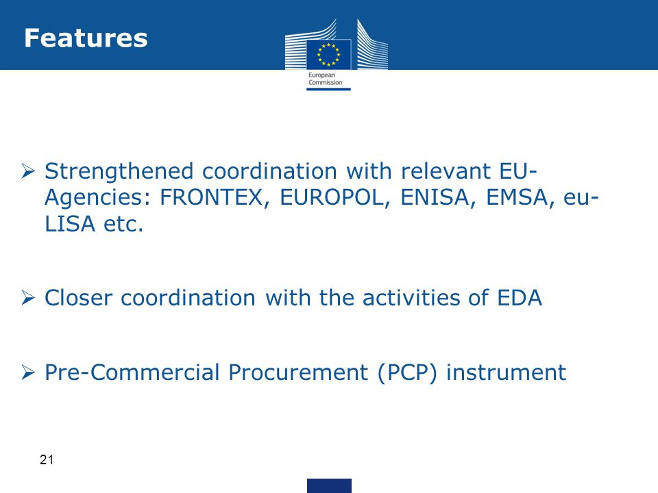 Features Strengthened coordination with relevant EU- Agencies: FRONTEX, EUROPOL, ENISA, EMSA, eu- LISA etc.