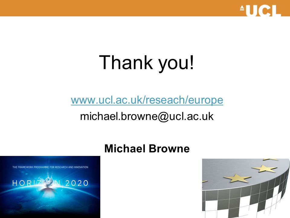 Thank you! www.ucl.ac.uk/reseach/europe michael.browne@ucl.ac.uk