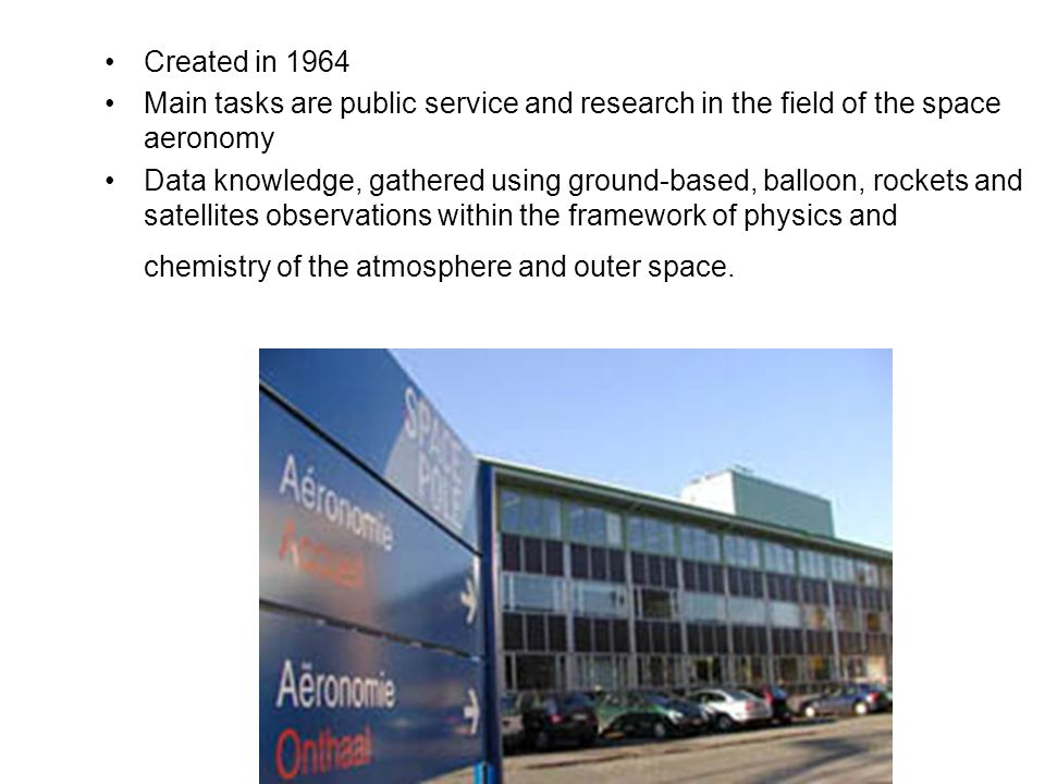Created in 1964 Main tasks are public service and research in the field of the space aeronomy.