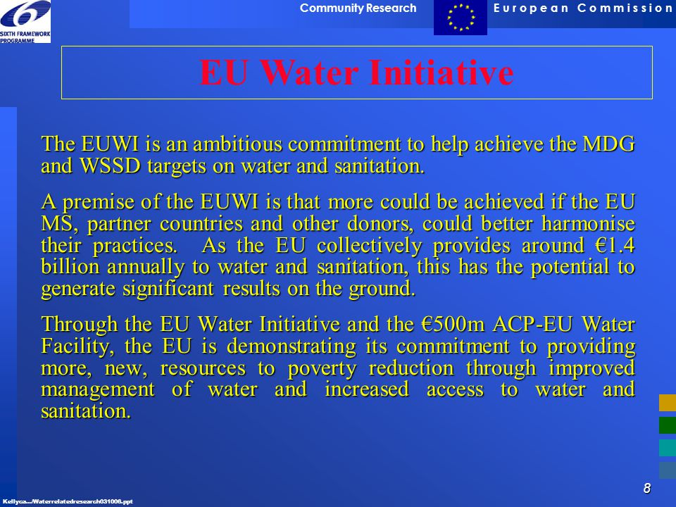 EU Water Initiative The EUWI is an ambitious commitment to help achieve the MDG and WSSD targets on water and sanitation.