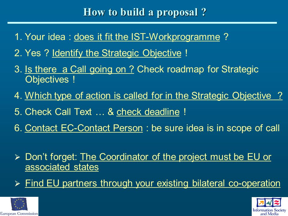 How to build a proposal 1. Your idea : does it fit the IST-Workprogramme 2. Yes Identify the Strategic Objective !