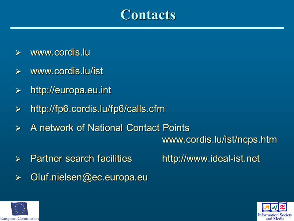 Contacts www.cordis.lu www.cordis.lu/ist http://europa.eu.int
