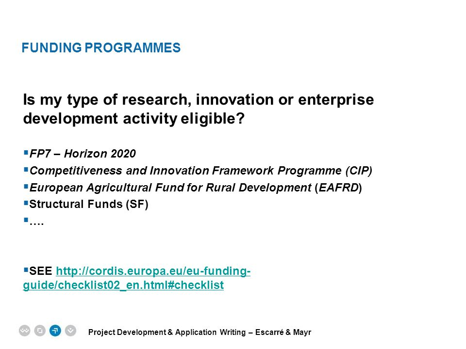 FUNDING PROGRAMMES Is my type of research, innovation or enterprise development activity eligible FP7 – Horizon 2020.