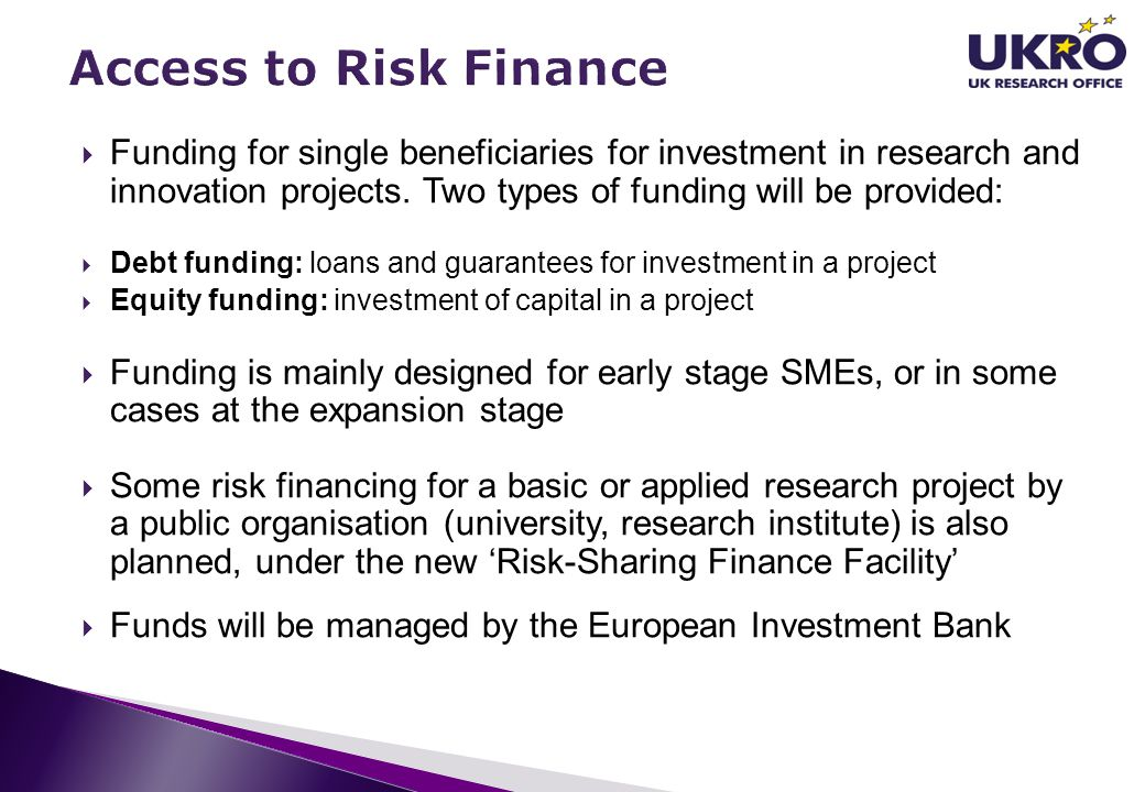 Access to Risk Finance Funding for single beneficiaries for investment in research and innovation projects. Two types of funding will be provided:
