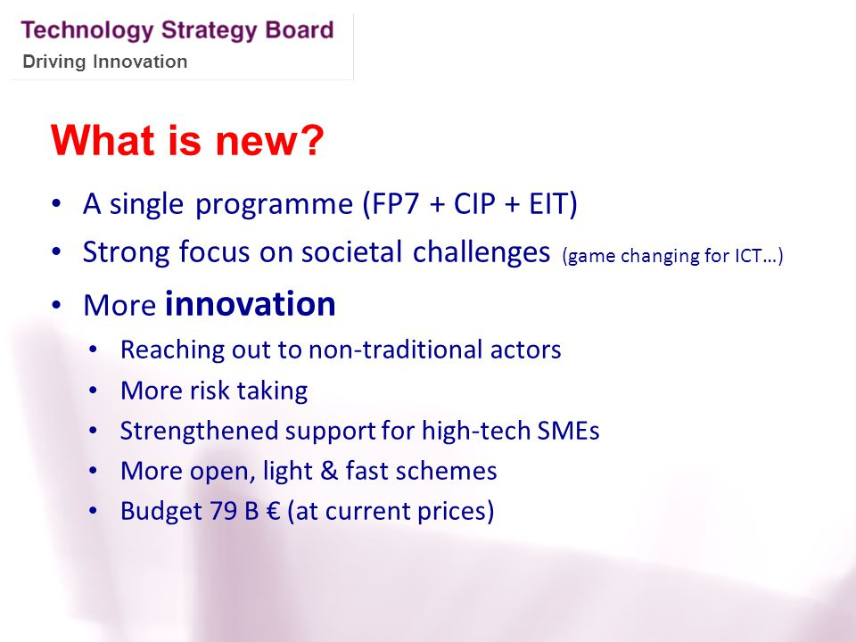 What is new A single programme (FP7 + CIP + EIT)