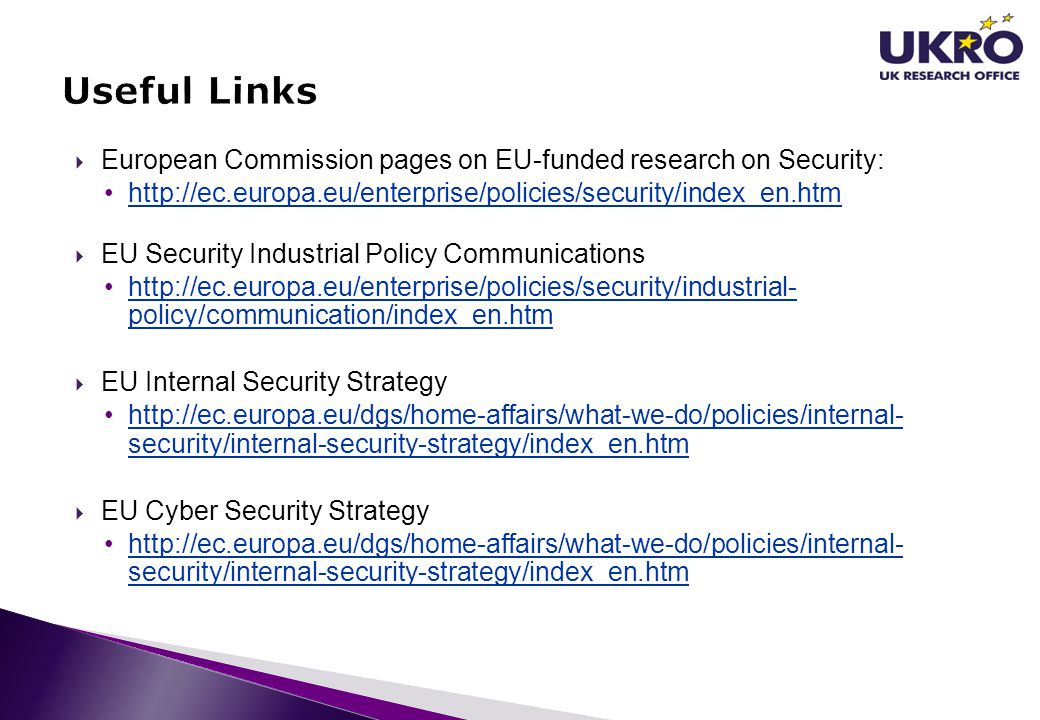 Useful Links European Commission pages on EU-funded research on Security: http://ec.europa.eu/enterprise/policies/security/index_en.htm.