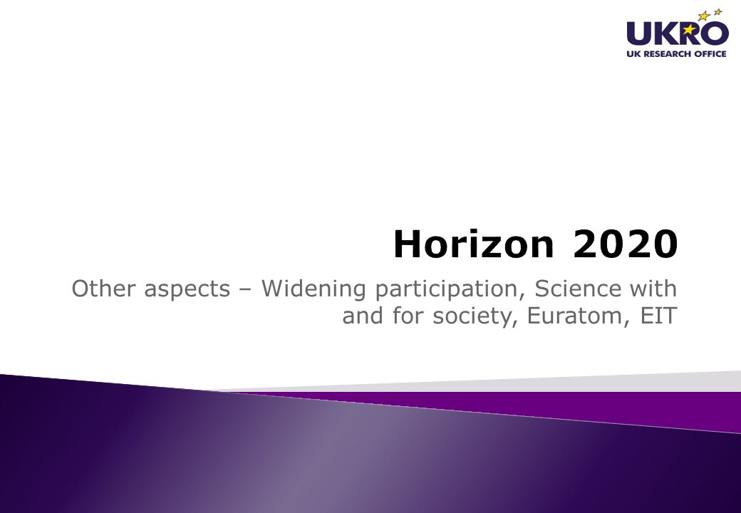 Horizon 2020 Other aspects – Widening participation, Science with and for society, Euratom, EIT