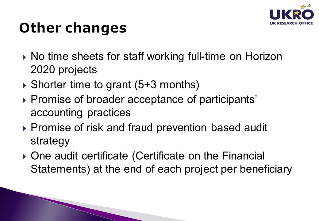 Other changes No time sheets for staff working full-time on Horizon 2020 projects. Shorter time to grant (5+3 months)