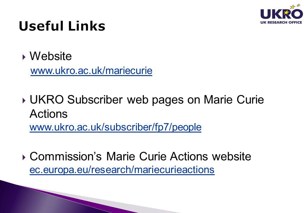 Useful Links Website. www.ukro.ac.uk/mariecurie. UKRO Subscriber web pages on Marie Curie Actions www.ukro.ac.uk/subscriber/fp7/people.