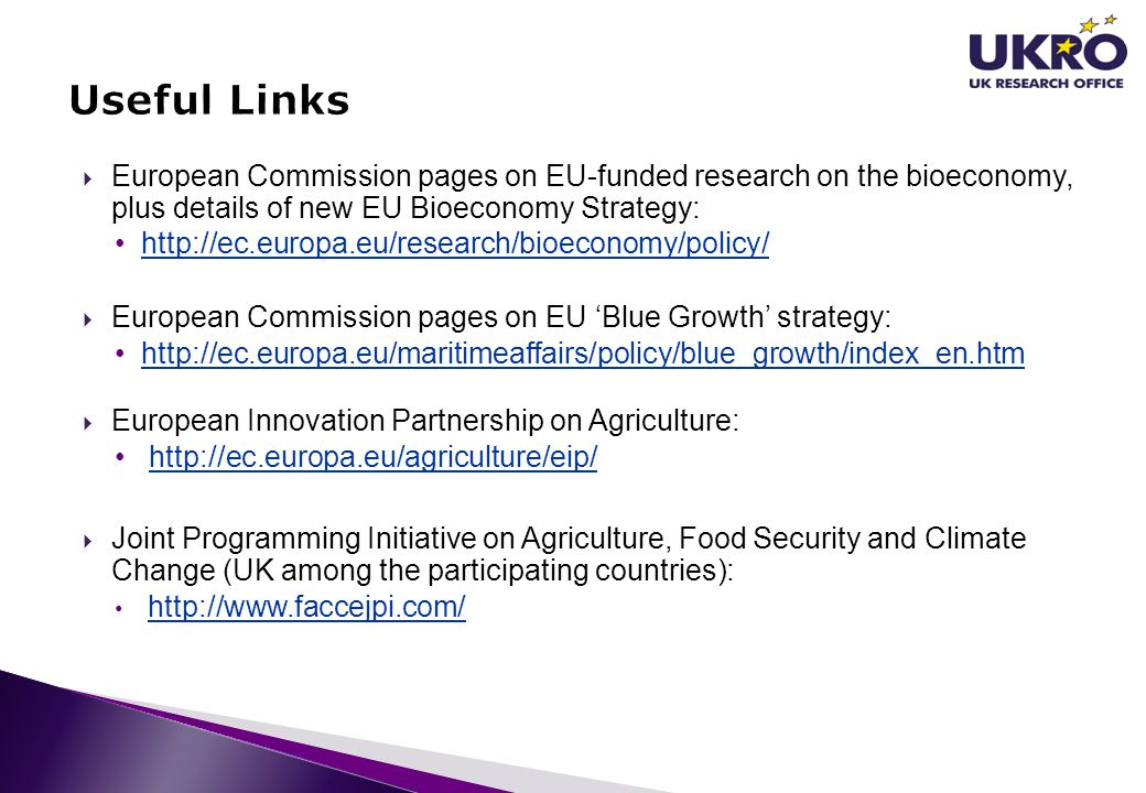 Useful Links European Commission pages on EU-funded research on the bioeconomy, plus details of new EU Bioeconomy Strategy: