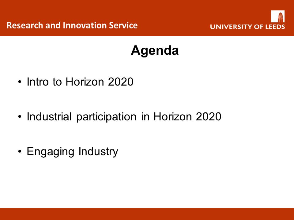 Agenda Intro to Horizon 2020 Industrial participation in Horizon 2020