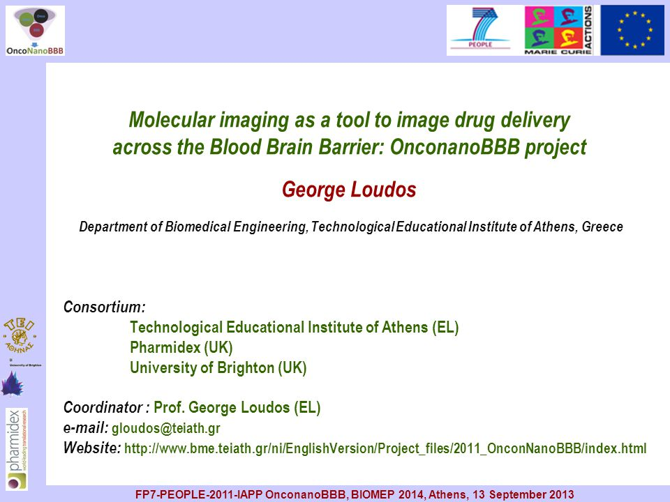 Molecular imaging as a tool to image drug delivery across the Blood Brain Barrier: OnconanoBBB project George Loudos Department of Biomedical Engineering, Technological Educational Institute of Athens, Greece