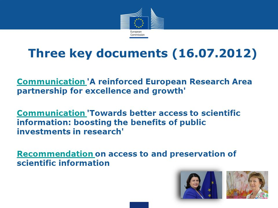 Three key documents (16.07.2012) Communication A reinforced European Research Area partnership for excellence and growth