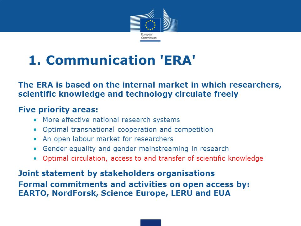 1. Communication ERA The ERA is based on the internal market in which researchers, scientific knowledge and technology circulate freely.