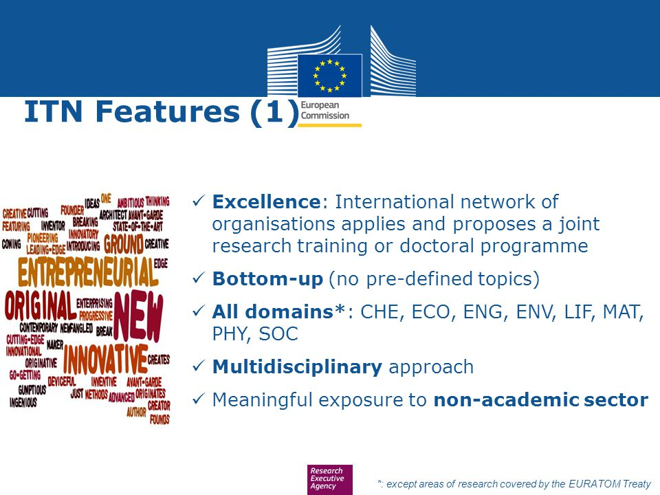 ITN Features (1) Excellence: International network of organisations applies and proposes a joint research training or doctoral programme.