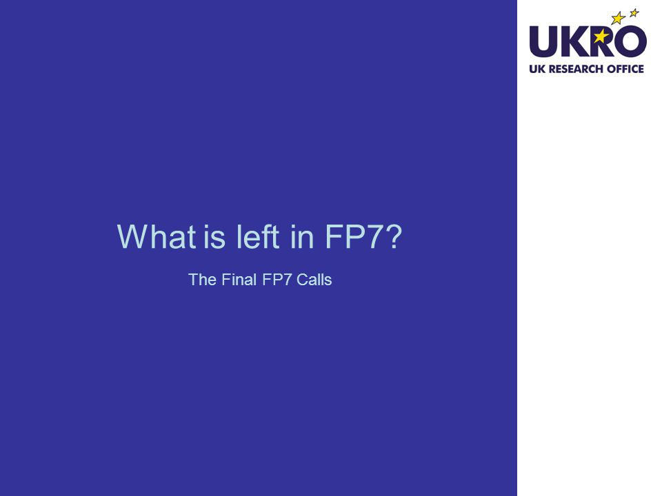 What is left in FP7 The Final FP7 Calls