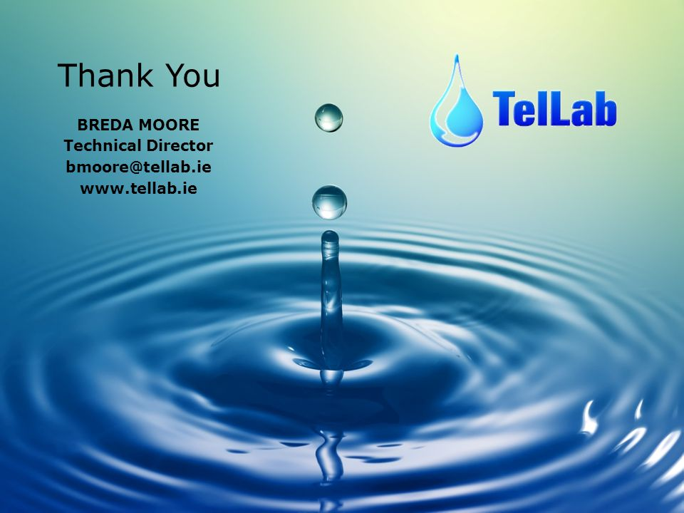 Thank You BREDA MOORE Technical Director bmoore@tellab.ie