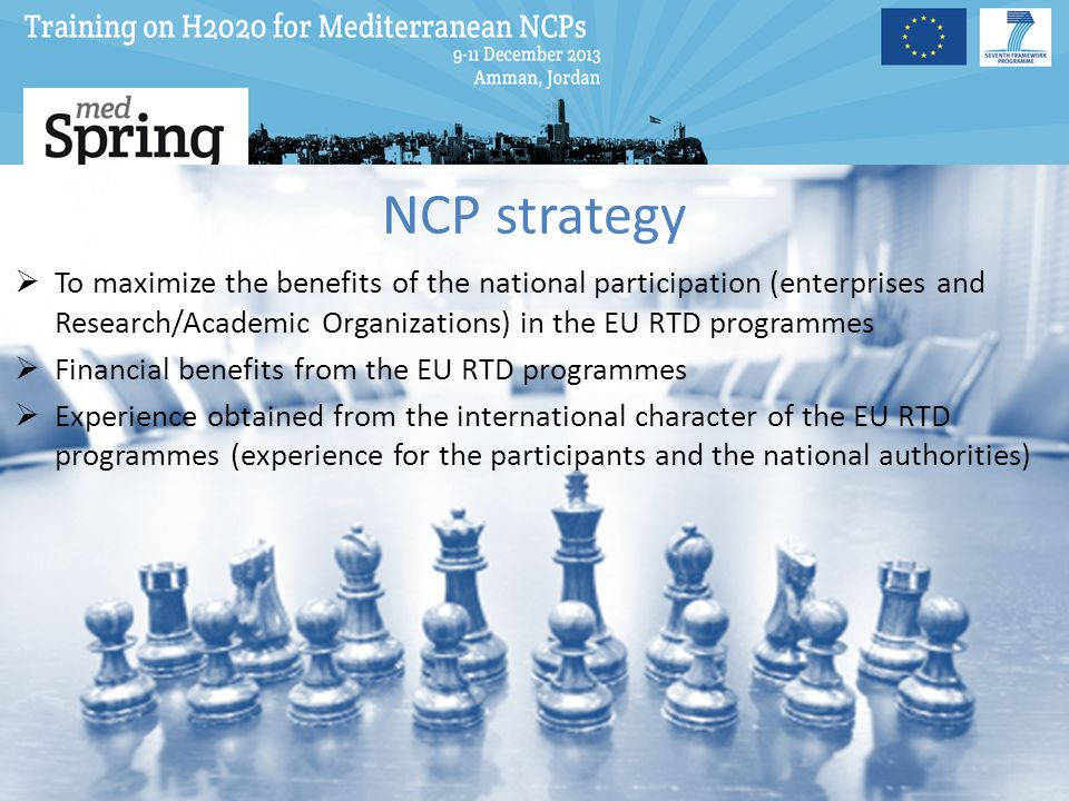 NCP strategy To maximize the benefits of the national participation (enterprises and Research/Academic Organizations) in the EU RTD programmes.