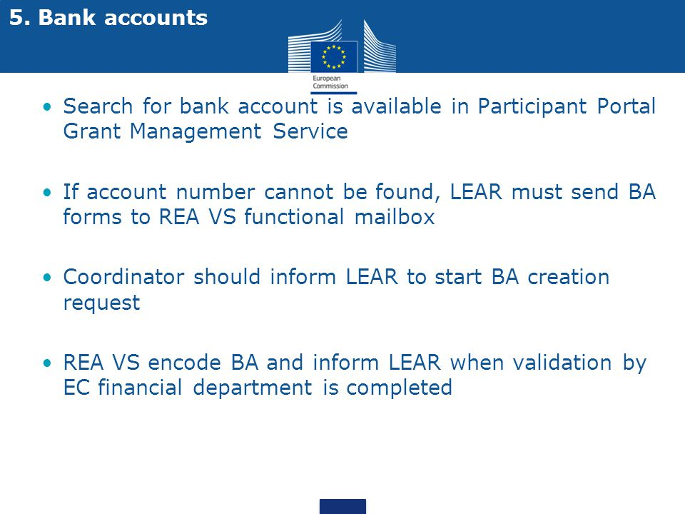 5. Bank accounts Search for bank account is available in Participant Portal Grant Management Service.