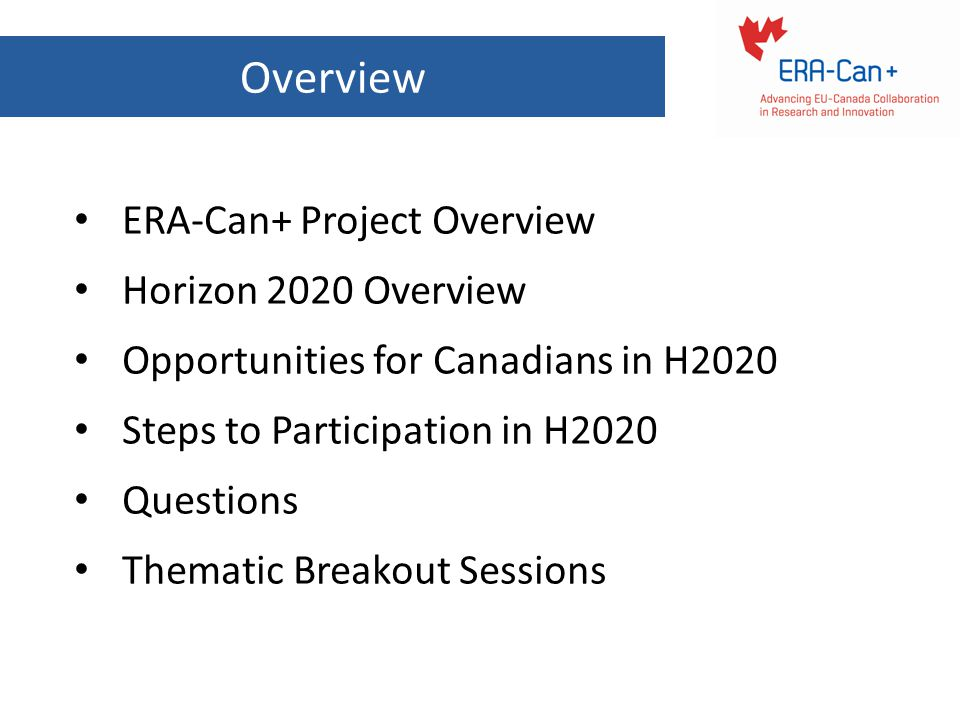 Overview ERA-Can+ Project Overview Horizon 2020 Overview