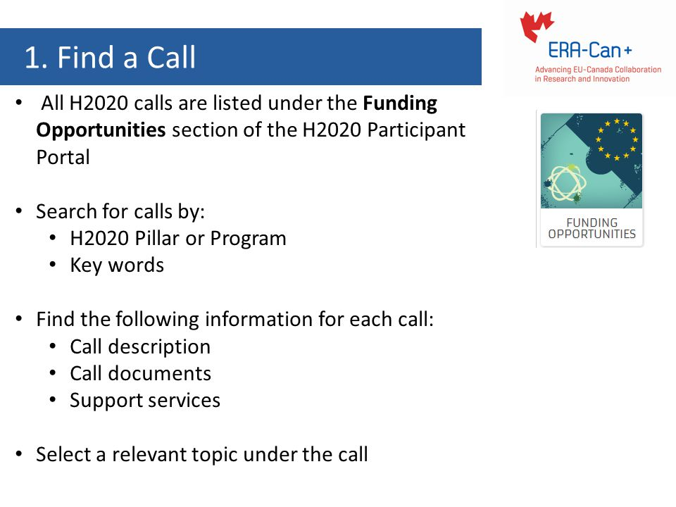 1. Find a Call All H2020 calls are listed under the Funding Opportunities section of the H2020 Participant Portal.