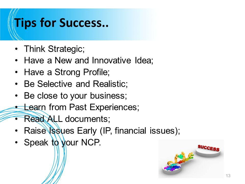 Tips for Success.. Think Strategic; Have a New and Innovative Idea;