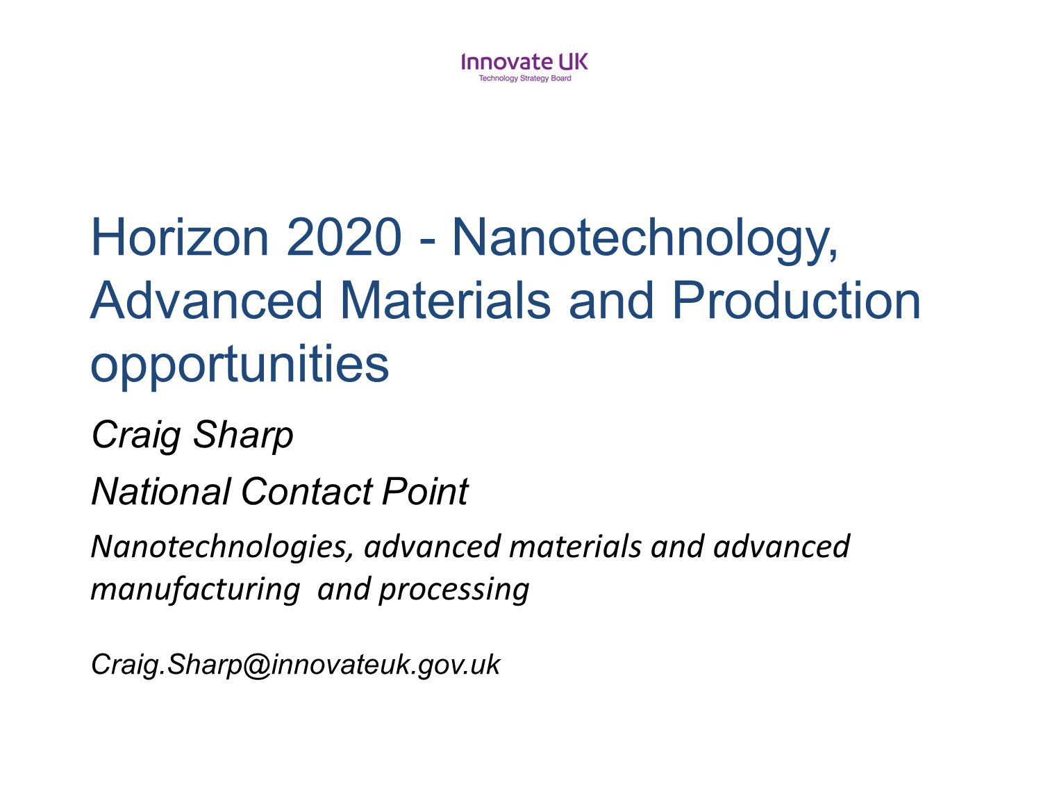 H2020UK Horizon 2020 - Nanotechnology, Advanced Materials and Production opportunities. Craig Sharp.