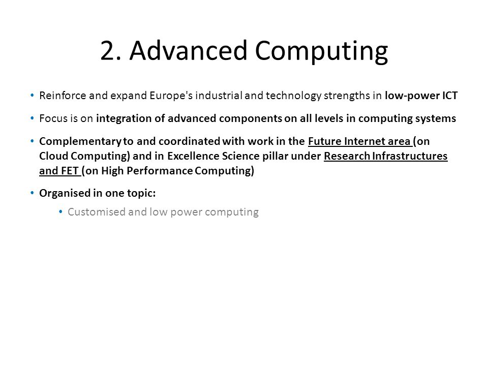 2. Advanced Computing Reinforce and expand Europe s industrial and technology strengths in low-power ICT.