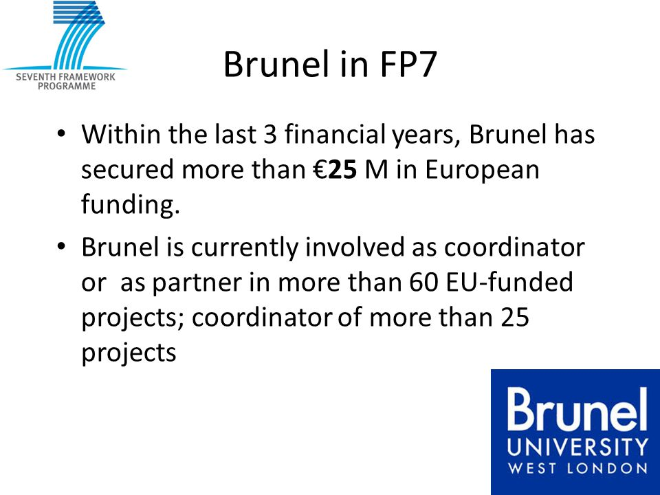 Brunel in FP7 Within the last 3 financial years, Brunel has secured more than €25 M in European funding.