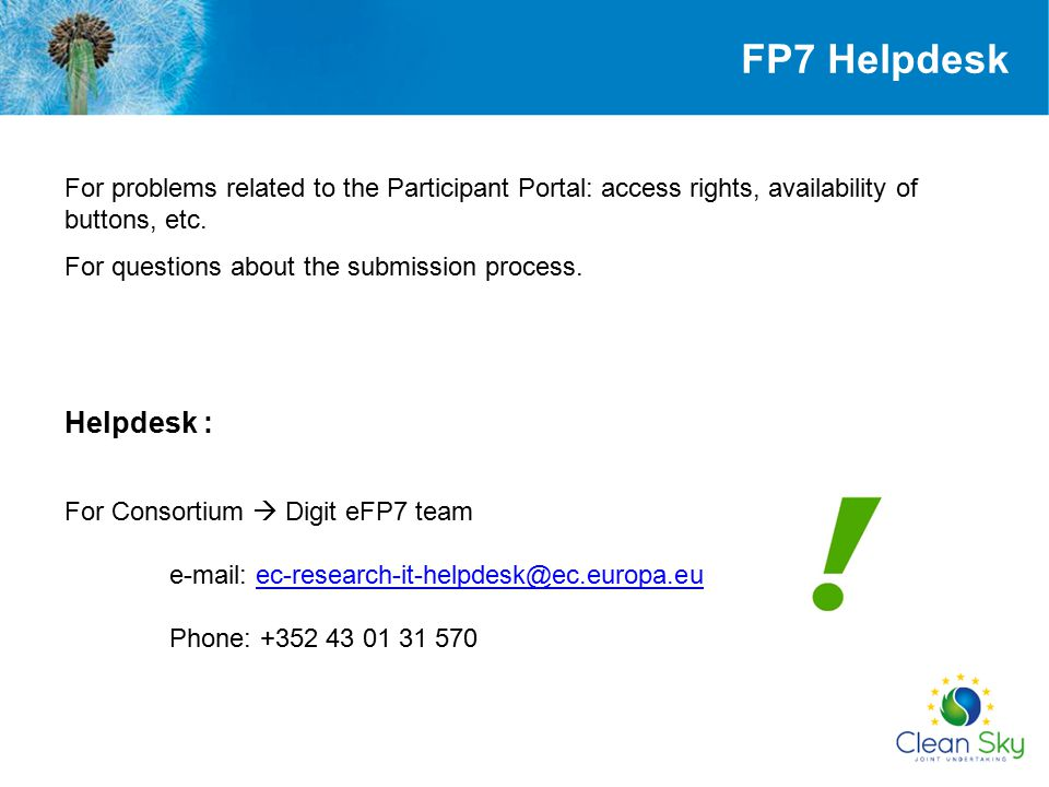 FP7 Helpdesk For problems related to the Participant Portal: access rights, availability of buttons, etc.