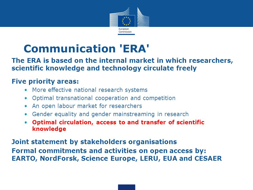 Communication ERA The ERA is based on the internal market in which researchers, scientific knowledge and technology circulate freely.