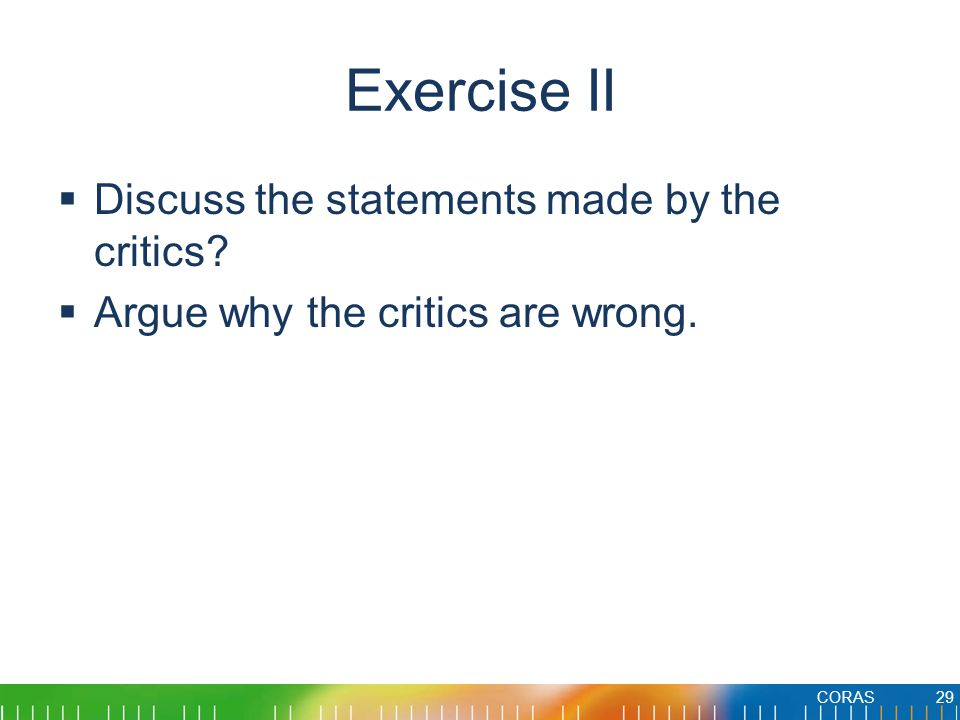 Exercise II Discuss the statements made by the critics