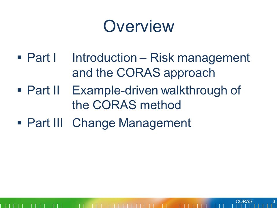 Overview Part I Introduction – Risk management and the CORAS approach