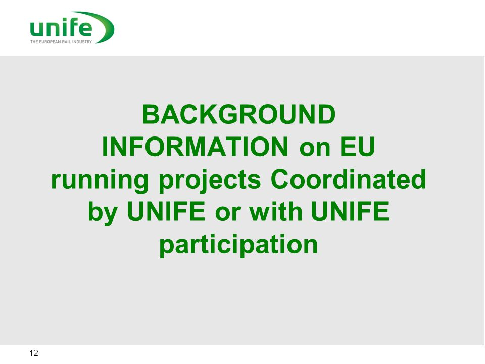 BACKGROUND INFORMATION on EU running projects Coordinated by UNIFE or with UNIFE participation